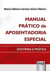 Capa do livro: Manual Prático de Aposentadoria Especial, Maria Helena Carreira Alvim Ribeiro