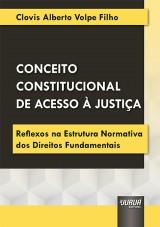 Capa do livro: Conceito Constitucional de Acesso à Justiça, Clovis Alberto Volpe Filho
